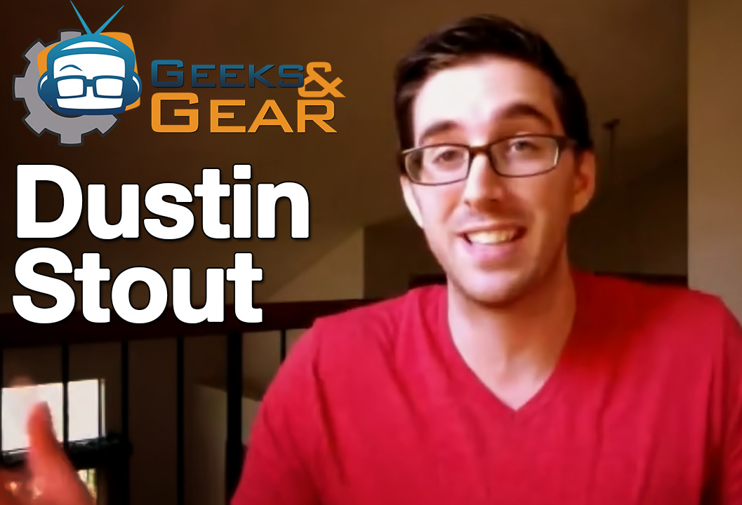 Geeks and Gear - Dustin Stout