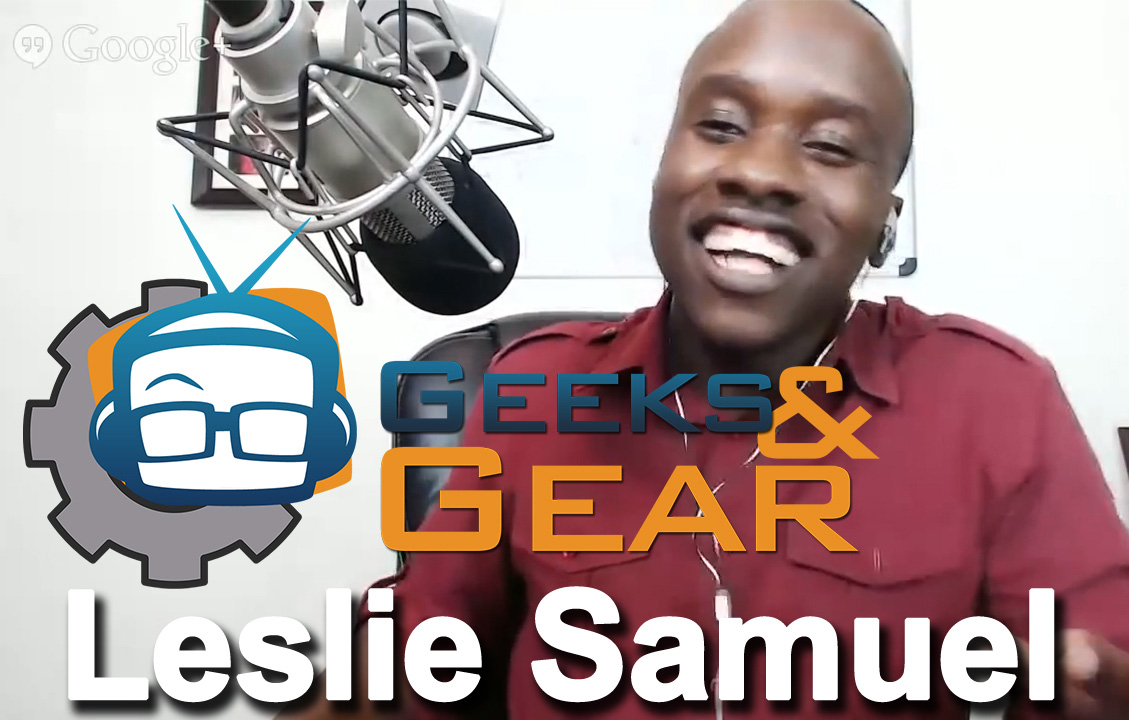 Geeks and Gear - Leslie Samuel